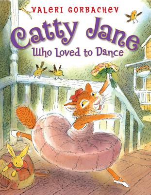 Catty Jane Who Loved to Dance By Gorbachev, Valeri/ Gorbachev, Valeri (ILT)