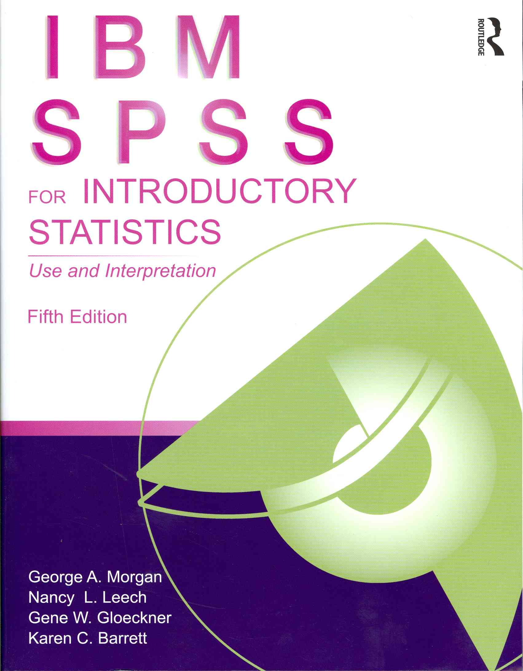 IBM Spss for Introductory Statistics By Morgan, George A./ Leech, Nancy L./ Gloeckner, Gene W./ Barrett, Karen C.